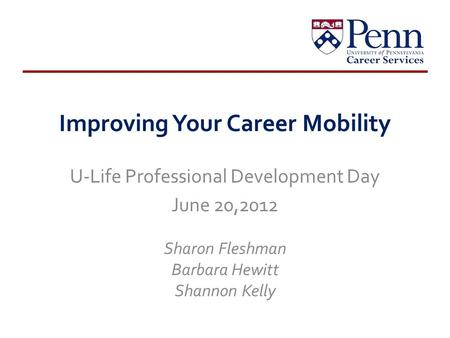 Improving Your Career Mobility U-Life Professional Development Day June 20,2012 Sharon Fleshman Barbara Hewitt Shannon Kelly.