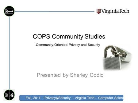 Fall, 2011 - Privacy&Security - Virginia Tech – Computer Science Click to edit Master title style COPS Community Studies Presented by Sherley Codio Community-Oriented.