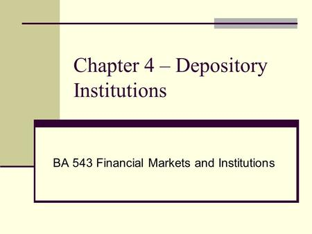 Chapter 4 – Depository Institutions BA 543 Financial Markets and Institutions.