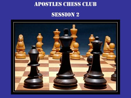 Apostles chess club Session 2. Chess pieces are made mostly in the Staunton style. It is the only style accepted by chess tournaments.