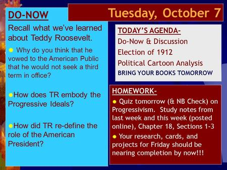 DO-NOW Recall what we've learned about Teddy Roosevelt.  Why do you think that he vowed to the American Public that he would not seek a third term in.