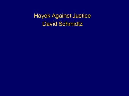 Hayek Against Justice David Schmidtz. Outline What is spontaneous order? What if anything is spontaneous order? What is the problem with central.
