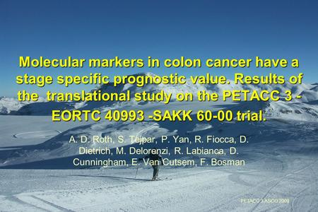 Taiwan 2000 PETACC 3 ASCO 2009 Molecular markers in colon cancer have a stage specific prognostic value. Results of the translational study on the PETACC.