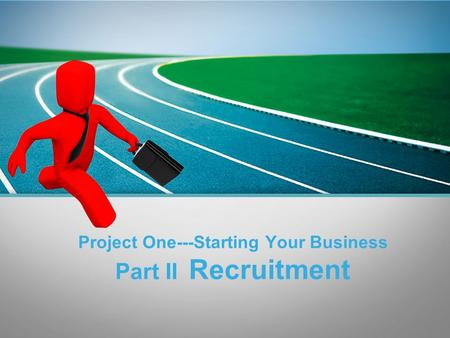 L/O/G/O Project One---Starting Your Business Part II Recruitment.