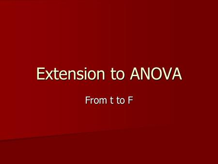 Extension to ANOVA From t to F. Review Comparisons of samples involving t-tests are restricted to the two-sample domain Comparisons of samples involving.