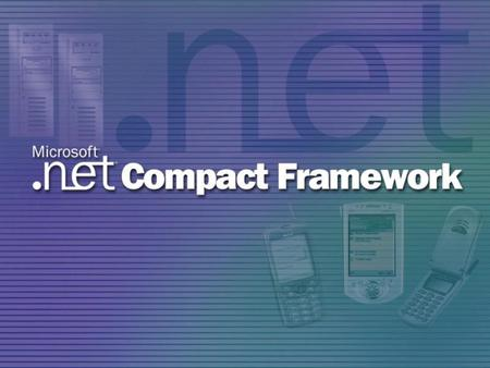 Visual Studio.NET and.NET Compact Framework Application Development Mike D. Smith Group Program Manager Developer Division Microsoft Corporation.