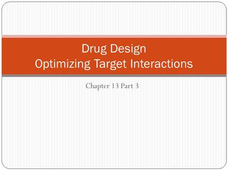 Chapter 13 Part 3 Drug Design Optimizing Target Interactions.