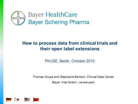 How to process data from clinical trials and their open label extensions PhUSE, Berlin, October 2010 Thomas Grupe and Stephanie Bartsch, Clinical Data.