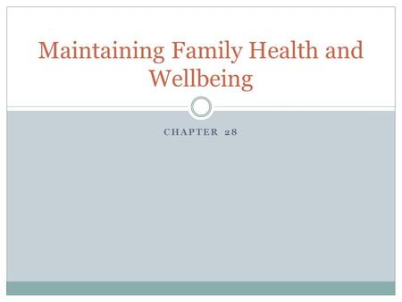 CHAPTER 28 Maintaining Family Health and Wellbeing.