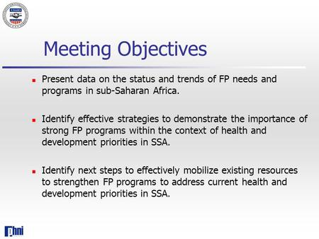 Meeting Objectives Present data on the status and trends of FP needs and programs in sub-Saharan Africa. Identify effective strategies to demonstrate the.
