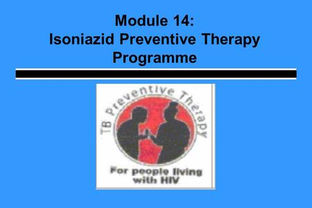 Module 14: Isoniazid Preventive Therapy Programme.