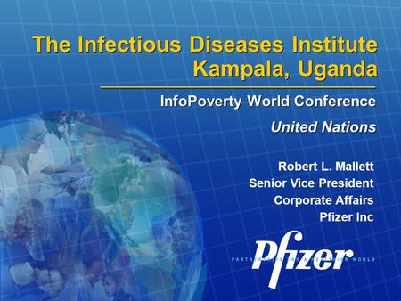 The Infectious Diseases Institute Kampala, Uganda InfoPoverty World Conference United Nations InfoPoverty World Conference United Nations Robert L. Mallett.