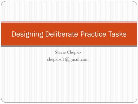 Stevie Chepko Designing Deliberate Practice Tasks.