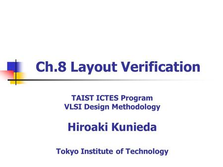 Ch.8 Layout Verification TAIST ICTES Program VLSI Design Methodology Hiroaki Kunieda Tokyo Institute of Technology.