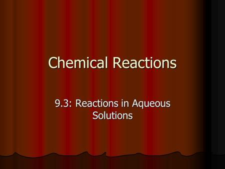Chemical Reactions 9.3: Reactions in Aqueous Solutions.