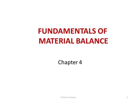 Chapter 4 FUNDAMENTALS OF MATERIAL BALANCE 1Dr.Riham Hazzaa.
