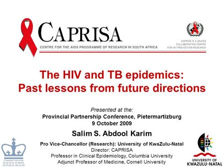 The HIV and TB epidemics: Past lessons from future directions Presented at the: Provincial Partnership Conference, Pietermartizburg 9 October 2009 Salim.