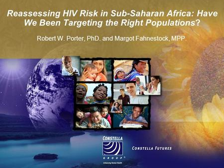 Reassessing HIV Risk in Sub-Saharan Africa: Have We Been Targeting the Right Populations? Robert W. Porter, PhD. and Margot Fahnestock, MPP.