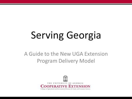 Serving Georgia A Guide to the New UGA Extension Program Delivery Model.