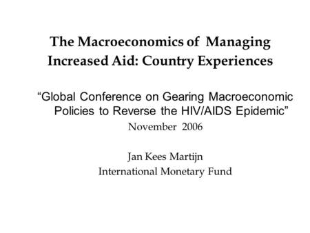 "The Macroeconomics of Managing Increased Aid: Country Experiences ""Global Conference on Gearing Macroeconomic Policies to Reverse the HIV/AIDS Epidemic"""