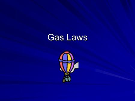 Gas Laws. Properties of Gases 1. Fluids 2. Low density 3. Highly compressible 4. Completely fill a container and exert pressure in all directions.