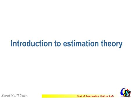 Introduction to estimation theory Seoul Nat'l Univ.