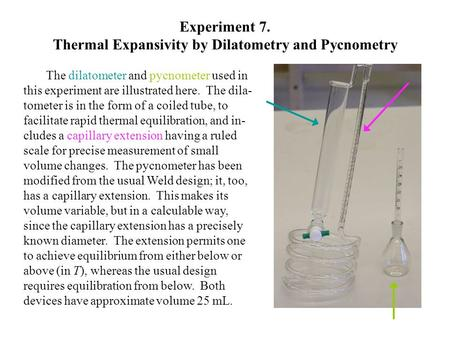 Experiment 7. Thermal Expansivity by Dilatometry and Pycnometry The dilatometer and pycnometer used in this experiment are illustrated here. The dila-