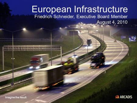 Imagine the result European Infrastructure Friedrich Schneider, Executive Board Member August 4, 2010.