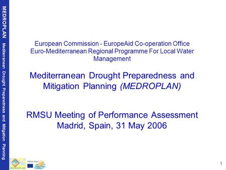 1 MEDROPLAN Mediterranean Drought Preparedness and Mitigation Planning European Commission - EuropeAid Co-operation Office Euro-Mediterranean Regional.