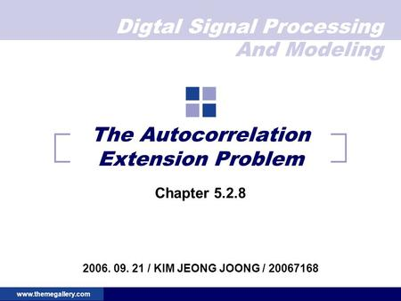 Digtal Signal Processing And Modeling www.themegallery.com The Autocorrelation Extension Problem Chapter 5.2.8 2006. 09. 21 / KIM JEONG JOONG / 20067168.
