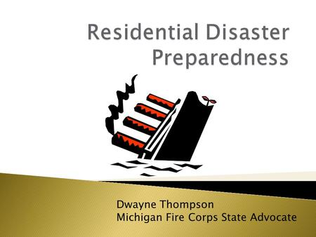 Dwayne Thompson Michigan Fire Corps State Advocate.
