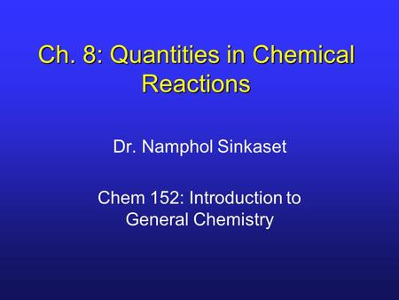 Ch. 8: Quantities in Chemical Reactions Dr. Namphol Sinkaset Chem 152: Introduction to General Chemistry.