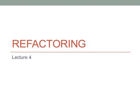 REFACTORING Lecture 4. Definition Refactoring is a process of changing the internal structure of the program, not affecting its external behavior and.