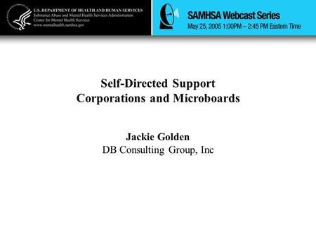 Self-Directed Support Corporations and Microboards Jackie Golden DB Consulting Group, Inc.