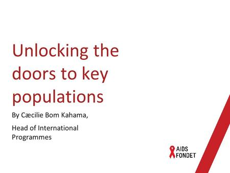 Unlocking the doors to key populations By Cæcilie Bom Kahama, Head of International Programmes.