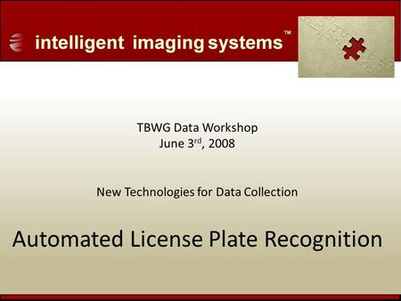 TBWG Data Workshop June 3 rd, 2008 New Technologies for Data Collection Automated License Plate Recognition.