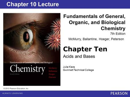 Chapter 2 Lecture Chapter Ten Acids and Bases Fundamentals of General, Organic, and Biological Chemistry 7th Edition Chapter 10 Lecture © 2013 Pearson.