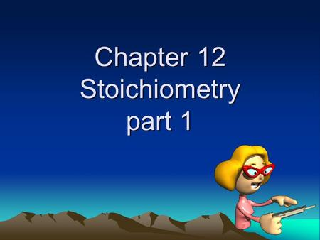 Chapter 12 Stoichiometry part 1. Stoichiometry The study of quantitative relationships between amounts of reactants used and products formed by a chemical.