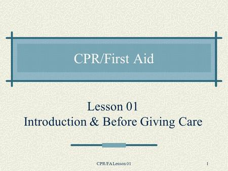 CPR/FA Lesson 011 Lesson 01 Introduction & Before Giving Care CPR/First Aid.