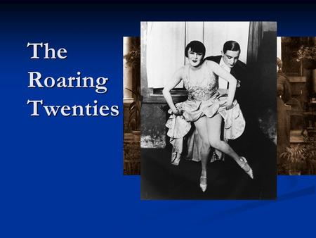 The Roaring Twenties. After WWI People wanted to have some fun People wanted to have some funfun.
