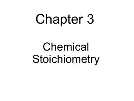 Chapter 3 Chemical Stoichiometry. 3.1: Atomic Mass/Weight The average mass of a sulfur atom is 32.06 amu The average mass of a sodium atom is 22.99 amu.