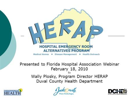Presented to Florida Hospital Association Webinar February 18, 2010 By Wally Plosky, Program Director HERAP Duval County Health Department.