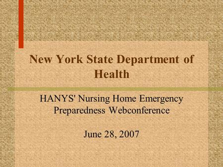 New York State Department of Health HANYS' Nursing Home Emergency Preparedness Webconference June 28, 2007.