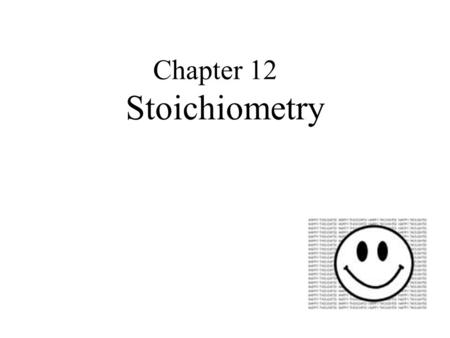 Chapter 12 Stoichiometry. The branch of chemistry that deals with the mass relationships of elements in compounds and the mass relationships between reactants.