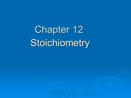 Chapter 12 Stoichiometry. What is Stoichiometry? Stoichiometry is at the heart of the production of many things you use in your daily life. Soap, tires,