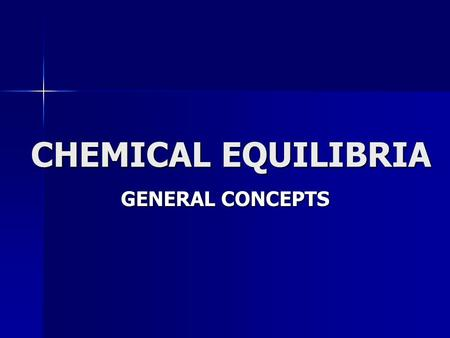 CHEMICAL EQUILIBRIA GENERAL CONCEPTS.