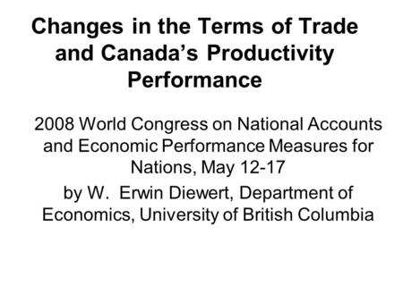 Changes in the Terms of Trade and Canada's Productivity Performance 2008 World Congress on National Accounts and Economic Performance Measures for Nations,