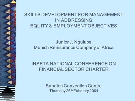 SKILLS DEVELOPMENT FOR MANAGEMENT IN ADDRESSING EQUITY & EMPLOYMENT OBJECTIVES Junior J. Ngulube Munich Reinsurance Company of Africa INSETA NATIONAL CONFERENCE.