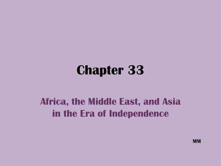 Chapter 33 Africa, the Middle East, and Asia in the Era of Independence MM.