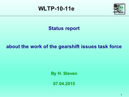 WLTP-10-11e 1 By H. Steven 07.04.2015 Status report about the work of the gearshift issues task force.